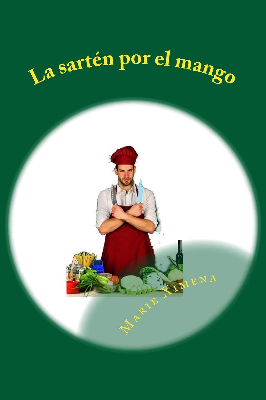 La sarten por el mango (Spanish Edition): Marie Ximena: 9781724586216: Amazon.com: Books
