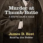 Murder at Thumb Butte: A Steve Dancy Tale | James D. Best