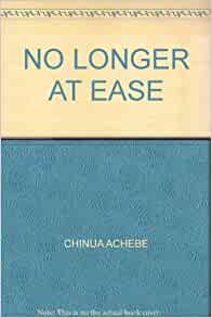 essays on achebes no longer at ease Chinua achebe was a novelist his later novels include no longer at ease (1960 essays 392 avg rating — 583 ratings — published.