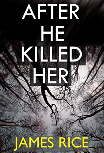 After He Killed Her:  A gripping thriller with breathtaking twists by [Rice, James]