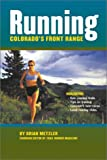 Running Colorado's Front Range, Brian Metzler, 0971774897