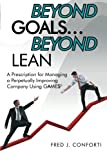 Beyond Goals . . . Beyond Lean: A Prescription for Managing a Perpetually Improving Company Using GAAMESS©