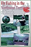 Fly Fishing in the Northwest Territories of Canada, Chris Hanks, 1571880801