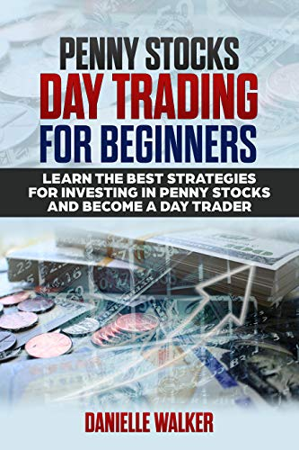 PENNY STOCKS:  DAY TRADING FOR BEGINNERS: Learn the Best Strategies for Investing in Penny Stocks and Become a Day Trader