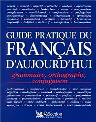 Guide pratique du français d'aujourd'hui: Grammaire, orthographe, conjugaison par Marie-Claire Gousseau