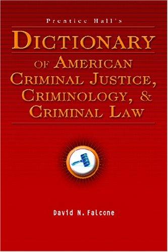 Prentice Hall's Dictionary of American Criminal Justice, Criminology, & Criminal Law