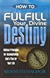 How to Fulfill Your Divine Destiny, Kenneth W. Hagin, 0892767383