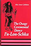 The Osage Ceremonial Dance I'n-Lon-Schka, Alice A. Callahan, 0806122846
