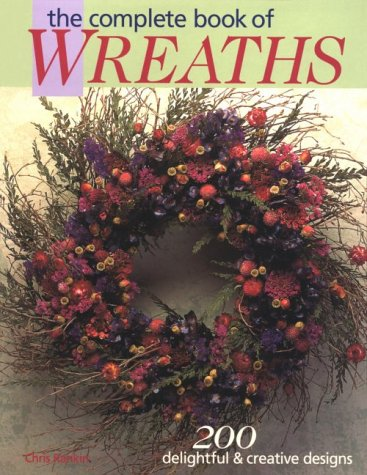 The Complete Book of Wreaths: 200 Delightful & Creative Designs