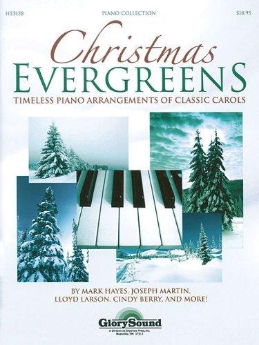 Christmas Evergreens: Timeless Piano Arrangements of Classic Carols (Shawnee Press) (2007-03-01)