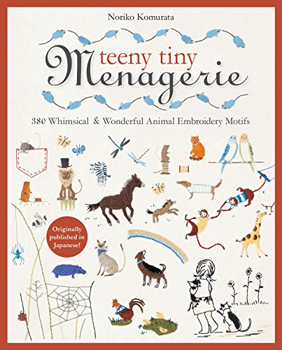 Teeny Tiny Menagerie: 380 Whimsical & Wonderful Animal Embroidery Motifs