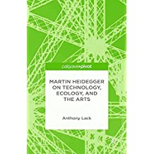 Martin Heidegger on Technology, Ecology, and the Arts