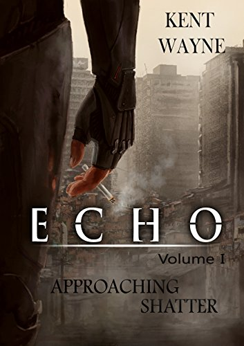 Echo Volume 1:  Approaching Shatter by [Wayne, Kent]