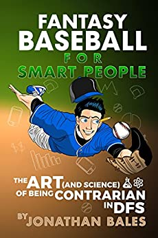 Fantasy Baseball for Smart People: The Art (and Science) of Being Contrarian in DFS by [Bales, Jonathan]