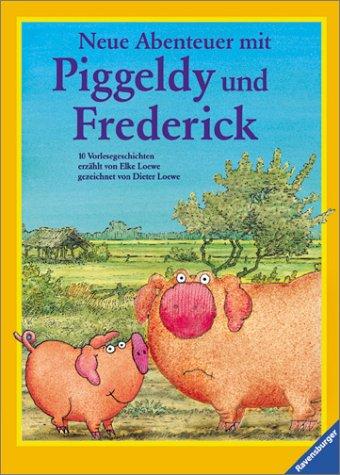 Neue Abenteuer mit Piggeldy und Frederick. 10 Vorlesegeschichten. ( Ab 4 J.).