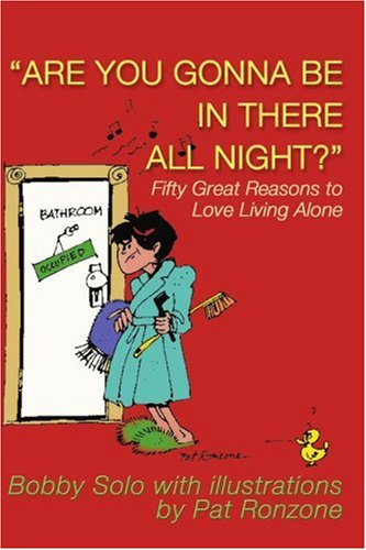 Download Are You Gonna Be in There All Night?: Fifty Great Reasons to Love Living Alone pdf epub