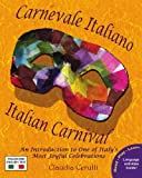 Carnevale Italiano - Italian Carnival: An Introduction to One of Italy's Most Joyful Celebrations (Italian Edition)