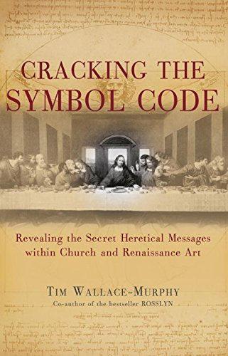 Read Online Cracking the Symbol Code: Revealing the Secret Heretical Messages within Church and Renaissance Art pdf epub