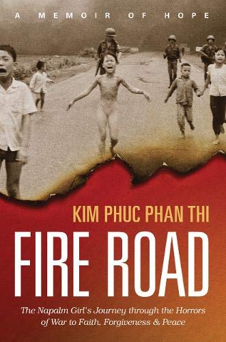 Fire Road: The Napalm Girl's Journey through the Horrors of War to Faith, Forgiveness, and Peace (Aerial Speakers)