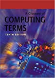 A Glossary of Computing Terms (10th Edition)