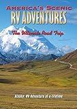 America's Scenic RV Adventures: Alaska, RV Adventure of a Lifetime