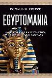 Egyptomania: A History of Fascination, Obsession and Fantasy