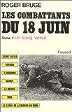 Les combattants du 18 juin : Tome 1 Le Sang versé