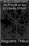 L'endurcissement de Préval et les 10 plaies d'Haiti  (État de l'État t. 2) (French Edition)