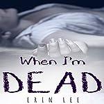 When I'm Dead | Erin Lee