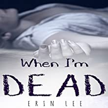 When I'm Dead Audiobook by Erin Lee Narrated by Jennifer Picciolo