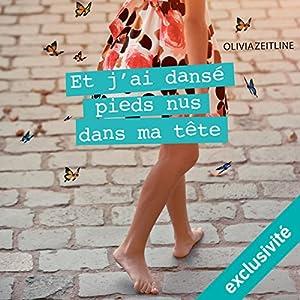 Et j'ai dansé pieds nus dans ma tête | Livre audio Auteur(s) : Olivia Zeitline Narrateur(s) : Perrine Megret