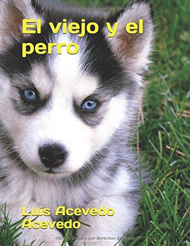 El viejo y el perro (Spanish Edition) [Luis Acevedo Acevedo] (Tapa Blanda)