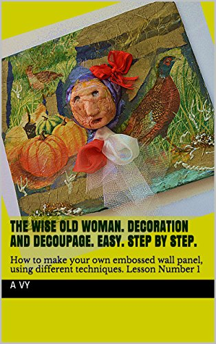 The wise old woman. Decoration and decoupage. Easy. Step by step.: How to make your own embossed wall panel, using different techniques. Lesson Number 1
