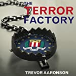 The Terror Factory: Inside the FBI's Manufactured War on Terrorism | Trevor Aaronson