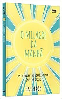 O Milagre da Manhã - 9788576849940 - Livros na Amazon Brasil
