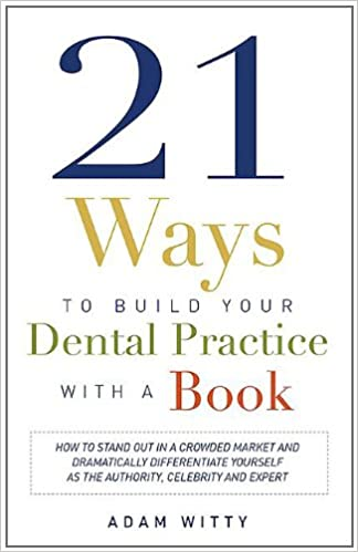 21 ways to build your dental practice with a book how to stand out 21 ways to build your dental practice with a book how to stand out in a crowded market and dramatically differentiate yourself as the authority solutioingenieria