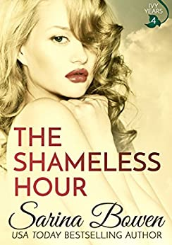 The Shameless Hour (The Ivy Years Book 4) by [Bowen, Sarina]