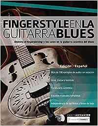 Fingerstyle en la guitarra blues: Domina el fingerpicking y los solos en la guitarra acústica del blues (Blues guitarra)