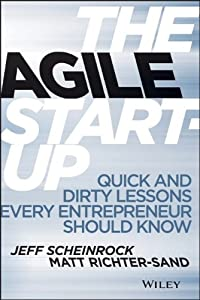 The Agile Startup: Quick and Dirty Lessons Every Entrepreneur Should Know from Wiley