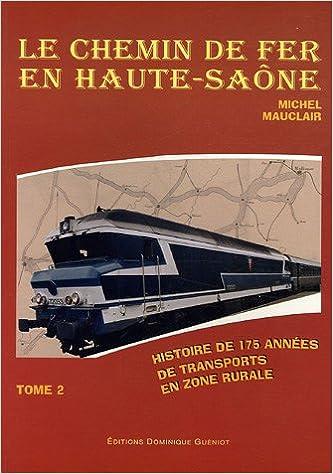 Livres gratuits en ligne Le chemin de fer en Haute-Saône : Histoire de 175 années de transports en zone rurale, Tome 2 pdf, epub ebook