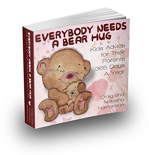 Everybody needs a Bearhug- Kids advice for their parents 365 days a year