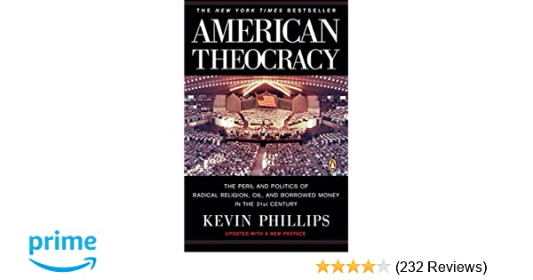 Review Perils Of Reading History >> American Theocracy The Peril And Politics Of Radical Religion Oil