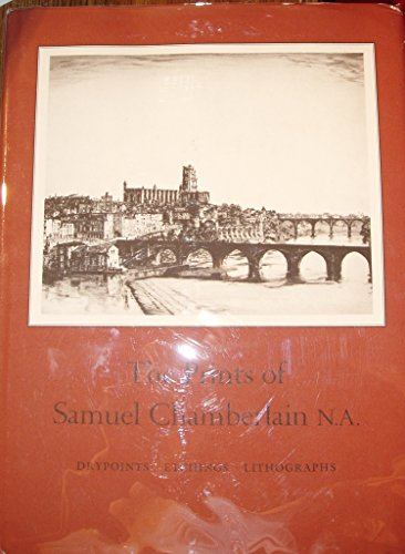 The prints of Samuel Chamberlain, N.A: Drypoints, etchings, lithographs