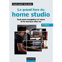 Le Grand Livre du Home Studio: Tout Pour Enregistrer 2e Éd.