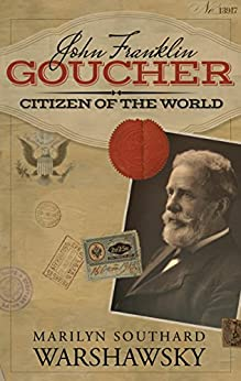 John Franklin Goucher: Citizen Of The World by [Warshawsky, Marilyn Southard]