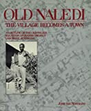 Old Naledi : The Village Becomes a Town - An Outline of the Old Naledi Squatter Upgrading Project, Gaborone, Botswana, Van Nostrand, John, 0888626509