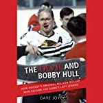The Devil and Bobby Hull: How Hockey's Original Million-Dollar Man Became the Game's Lost Legend | Gare Joyce