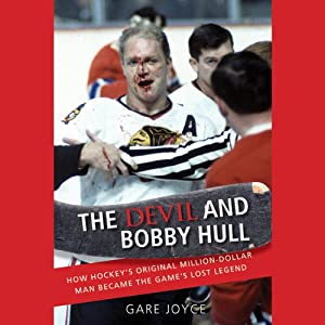 The Devil and Bobby Hull: How Hockey's Original Million-Dollar Man Became the Game's Lost Legend Audiobook