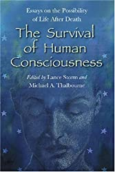 The Survival of Human Consciousness: Essays on the Possibilities of Life After Death