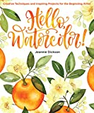 Hello, Watercolor!: Creative Techniques and